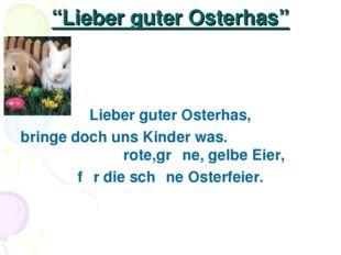 """""""Lieber guter Osterhas"""" Lieber guter Osterhas, bringe doch uns Kinder was. ro"""