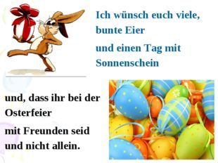 Ich wünsch euch viele, bunte Eier und einen Tag mit Sonnenschein und, dass ih