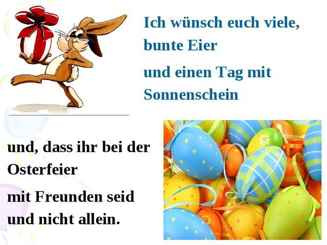 Ich wünsch euch viele, bunte Eier und einen Tag mit Sonnenschein und, dass ih...
