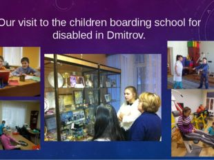 Our visit to the children boarding school for disabled in Dmitrov.