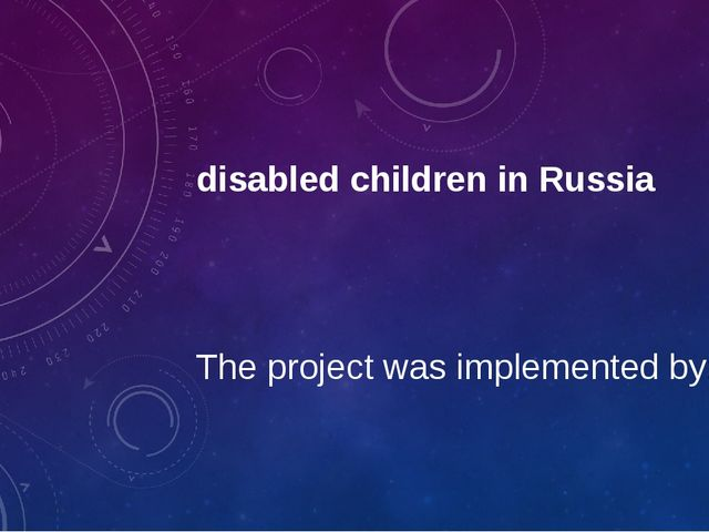 disabled children in Russia The project was implemented by: