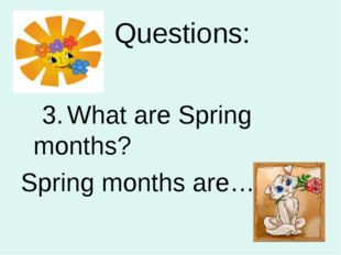 Questions: 3. What are Spring months? Spring months are….