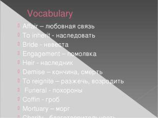 Vocabulary Affair – любовная связь To inherit - наследовать Bride - невеста E