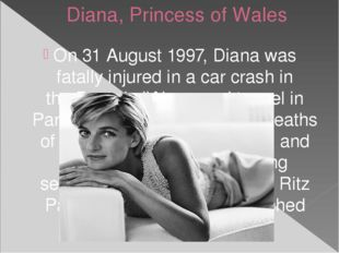 Diana, Princess of Wales On 31 August 1997, Diana was fatally injured in a ca