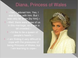 Diana, Princess of Wales «Yes, I adored him. Yes, I was in love with him. But
