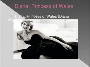 Diana, Princess of Wales Diana, Princess of Wales(Diana Frances;Spencer) wa