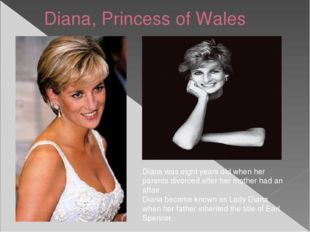 Diana, Princess of Wales Diana was eight years old when her parents divorced