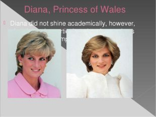 Diana, Princess of Wales Diana did not shine academically, however, she showe