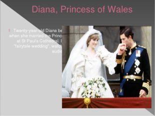 Diana, Princess of Wales Twenty-year-old Diana became Princess of Wales when