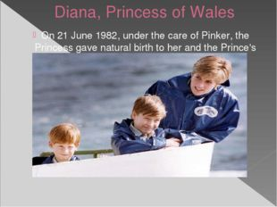Diana, Princess of Wales On 21 June 1982, under the care of Pinker,the Princ