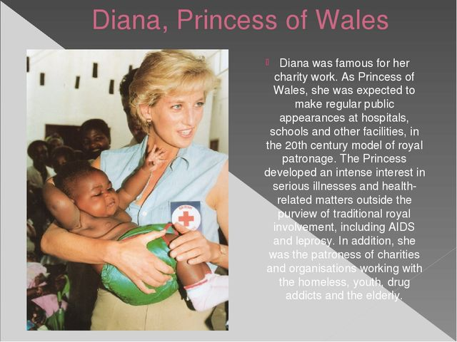Diana, Princess of Wales Diana was famous for her charity work. As Princess o...