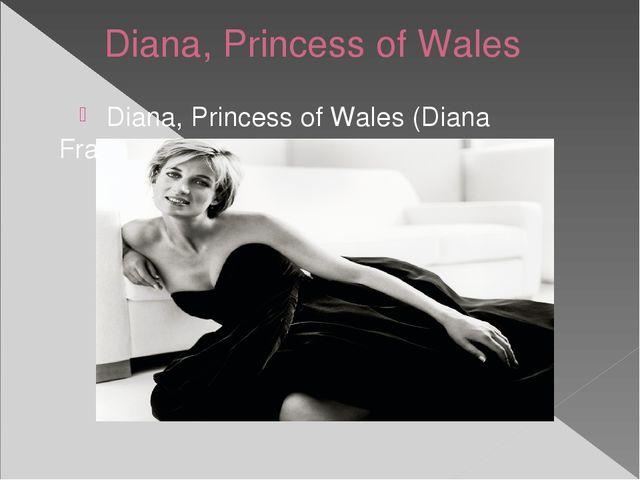 Diana, Princess of Wales Diana, Princess of Wales(Diana Frances;Spencer) wa...