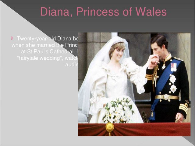 Diana, Princess of Wales Twenty-year-old Diana became Princess of Wales when...