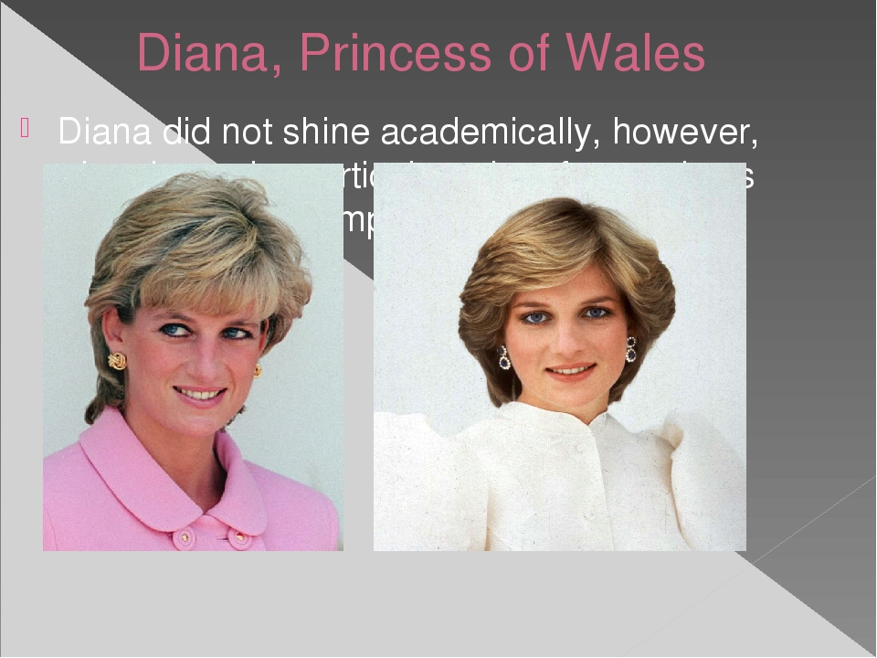 Diana, Princess of Wales Diana did not shine academically, however, she showe...