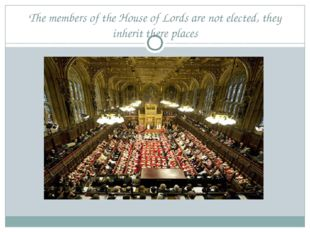 The members of the House of Lords are not elected, they inherit there places