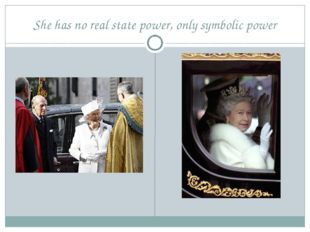 She has no real state power, only symbolic power