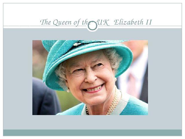 The Queen of the UK Elizabeth II