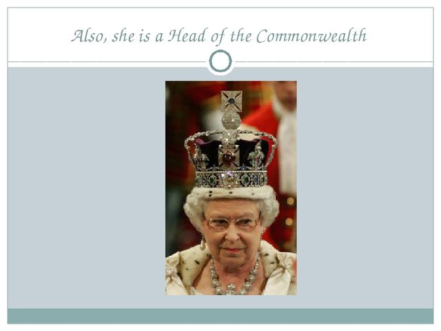 Also, she is a Head of the Commonwealth