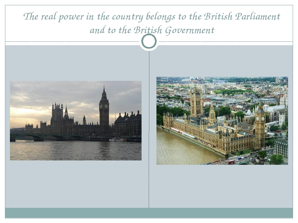 The real power in the country belongs to the British Parliament and to the Br...