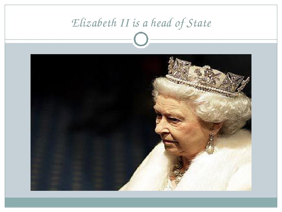 Elizabeth II is a head of State
