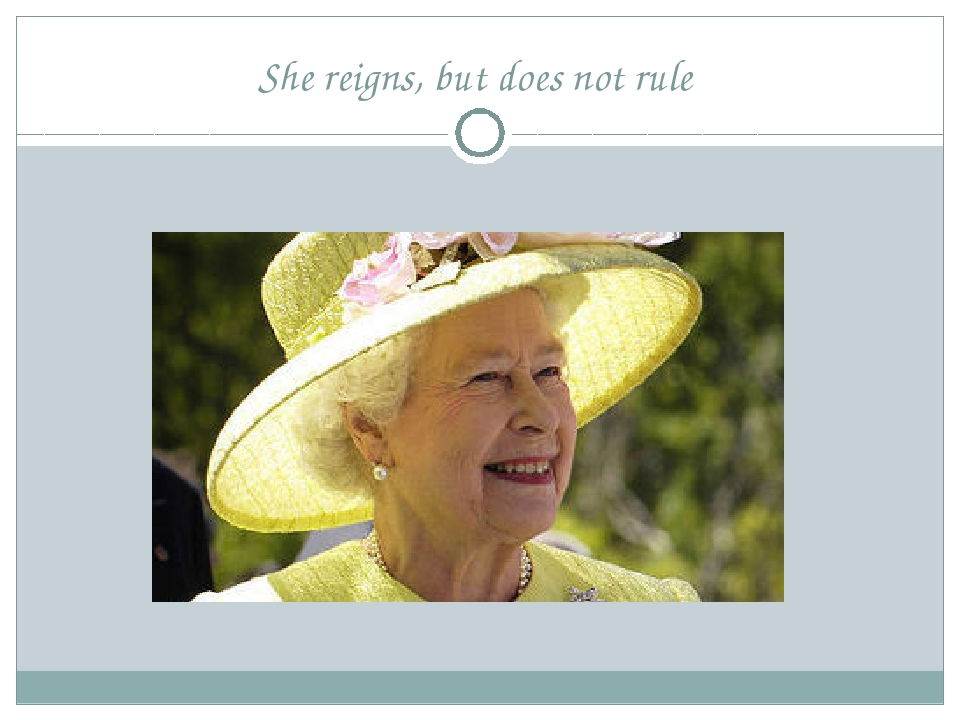 She reigns, but does not rule