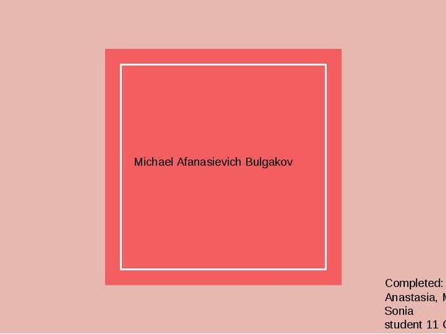 Michael Afanasievich Bulgakov Completed: Vinokourov Anastasia, Markarian Soni...