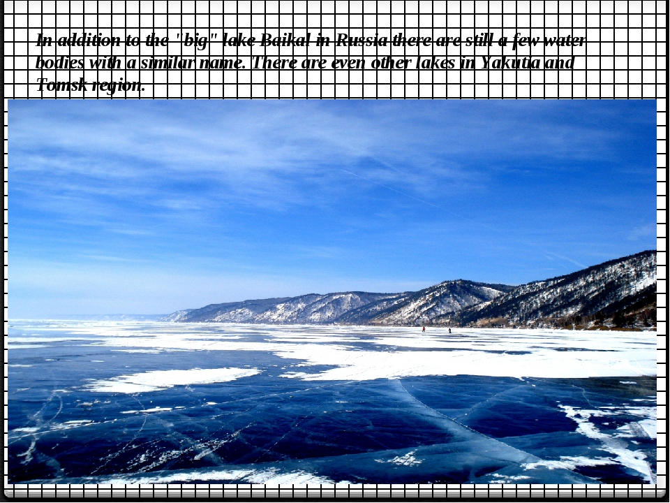 "In addition to the ""big"" lake Baikal in Russia there are still a few water bo..."