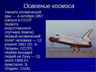 Освоение космоса Начало космической эры — 4 октября 1957 (запуск в СССР перво