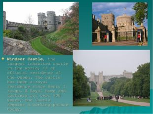 Windsor Castle, the largest inhabited castle in the world, is an official re