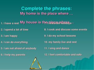 Complete the phrases: My home is the place where … My house is the place whe