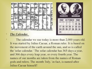 The Calendar. The calendar we use today is more than 2,000 years old. It was