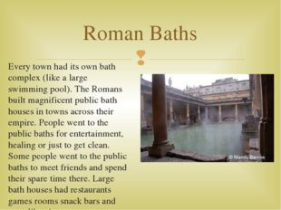 Every town had its own bath complex (like a large swimming pool). The Romans