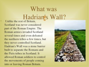 Unlike the rest of Britain, Scotland was never considered part of the Roman