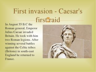In August 55 B.C the Roman general, Emperor Julius Caesar invaded Britain. He