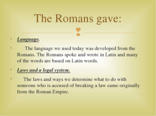 Language. The language we used today was developed from the Romans. The Roman