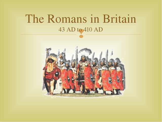 The Romans in Britain 43 AD to 410 AD 