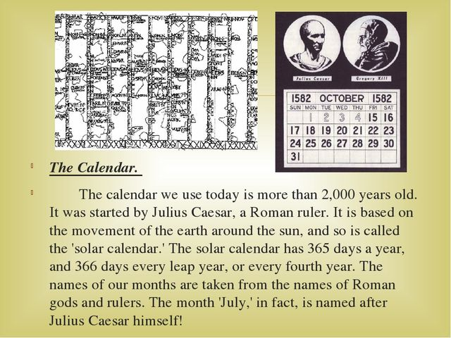 The Calendar. The calendar we use today is more than 2,000 years old. It was...