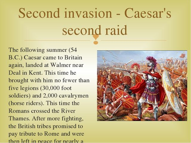 The following summer (54 B.C.) Caesar came to Britain again, landed at Walmer...