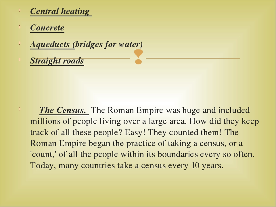 Central heating Concrete Aqueducts (bridges for water) Straight roads The Cen...