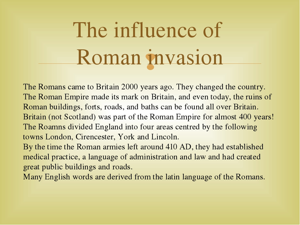The influence of Roman invasion The Romans came to Britain 2000 years ago. Th...