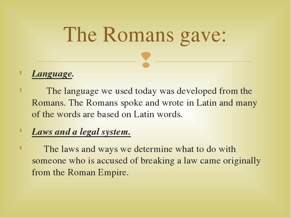 Language. The language we used today was developed from the Romans. The Roman...