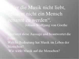 """""""Wer die Musik nicht liebt, verdient nicht ein Mensch genannt zu werden"""". Joh"""