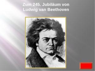 Zum 245. Jubiläum von Ludwig van Beethoven