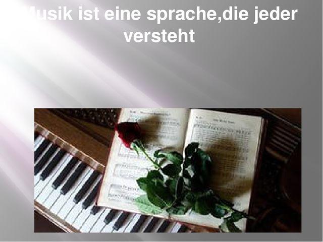 Musik ist eine sprache,die jeder versteht