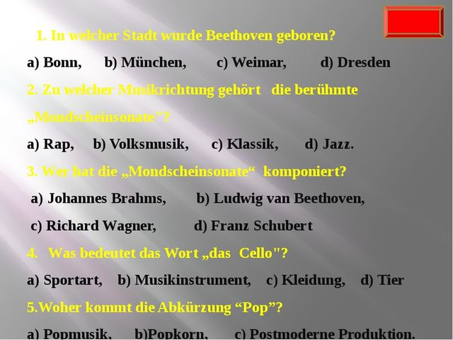 1. In welcher Stadt wurde Beethoven geboren? a) Bonn, b) München, c) Weimar,...