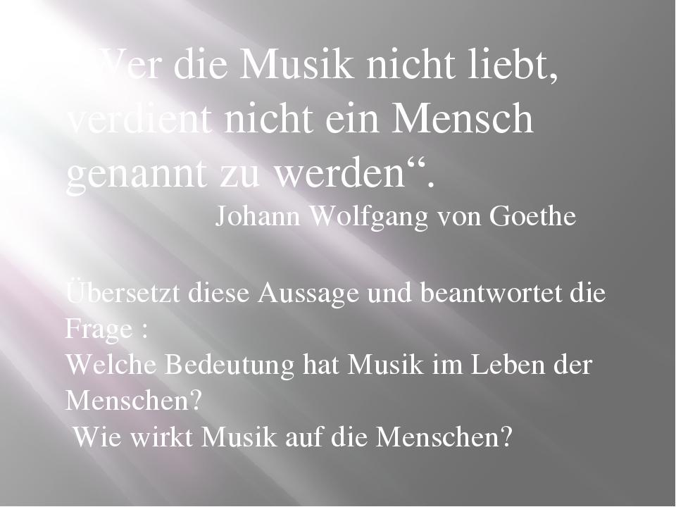"""""""Wer die Musik nicht liebt, verdient nicht ein Mensch genannt zu werden"""". Joh..."""