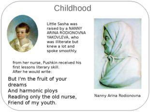Childhood Little Sasha was raised by a NANNY ARINA RODIONOVNA YAKOVLEVA, who