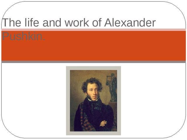 The life and work of Alexander Pushkin.