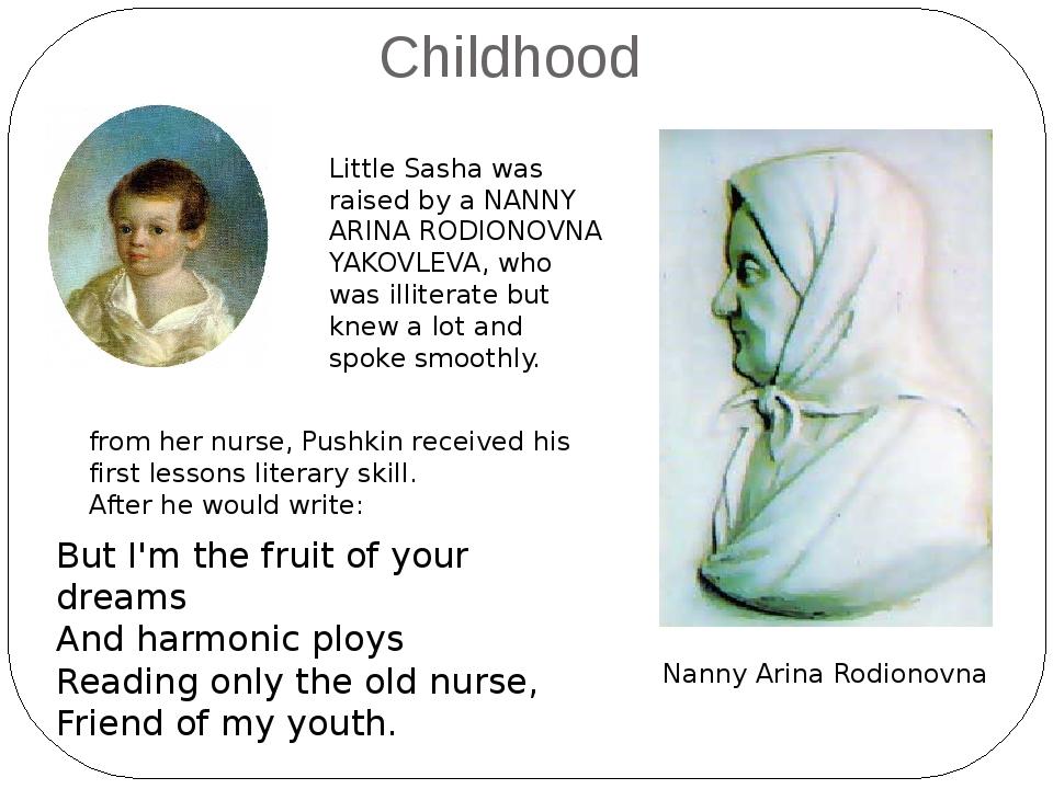 Childhood Little Sasha was raised by a NANNY ARINA RODIONOVNA YAKOVLEVA, who...