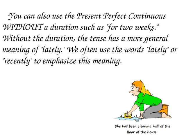 """You can also use the Present Perfect Continuous WITHOUT a duration such as """"..."""